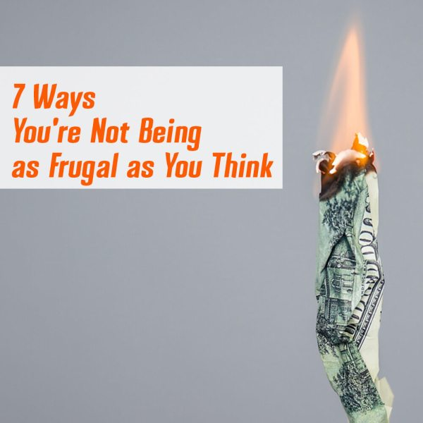 7 Ways You're Not Being as Frugal as You Think
