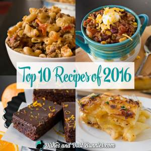 Top 10 Recipes of 2016 from dishesanddustbunnies.com