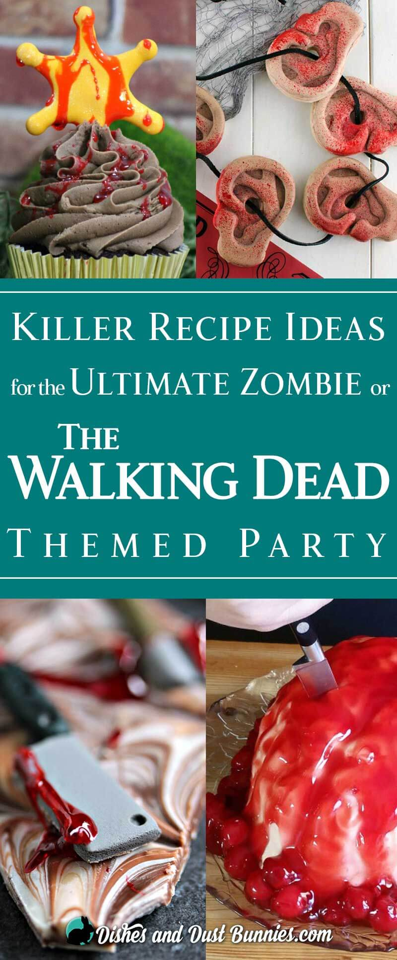 Killer Recipe Ideas for the Ultimate Zombie or The Walking Dead Themed Party - dishesanddustbunnies.com