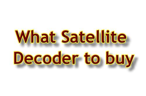 Which Satellite Decoder to Buy?