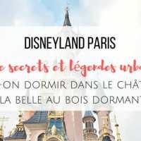 Disneyland Paris, secrets et légendes : Peut-on dormir dans le château de la belle au bois dormant ?