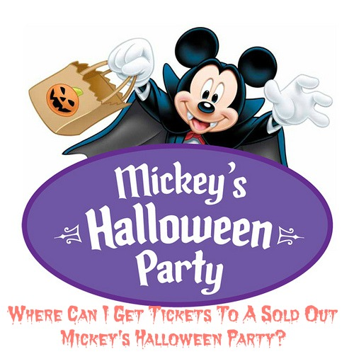 Where Can I Get Tickets To A Sold Out Mickey's Halloween Party?
