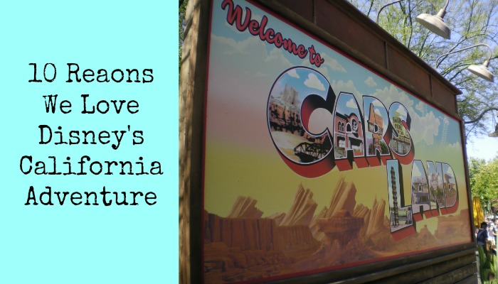10 Reasons We Love Disney's California Adventure