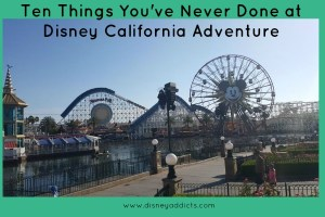Ten Things You've Never Done at Disney California Adventure 7