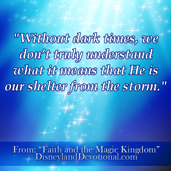 """Without dark times, we don't truly understand what it means that He is our shelter from the storm."""