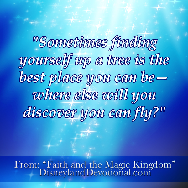 """Sometimes finding yourself up a tree is the best place you can be–where else will you discover you can fly?"""