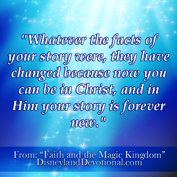 """Whatever the facts of your story were, they have changed because now you can be in Christ, and in Him your story is forever new."""