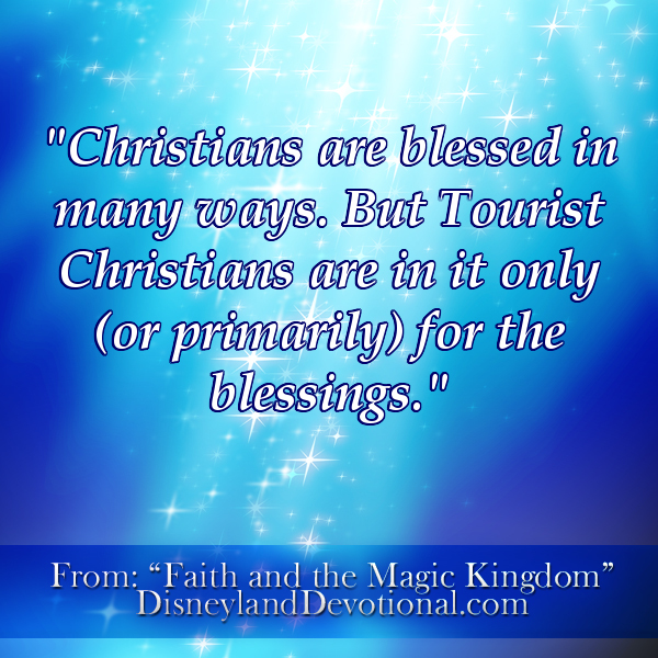 """Christians are blessed in many ways. But Tourist Christians are in it only (or primarily) for the blessings."""