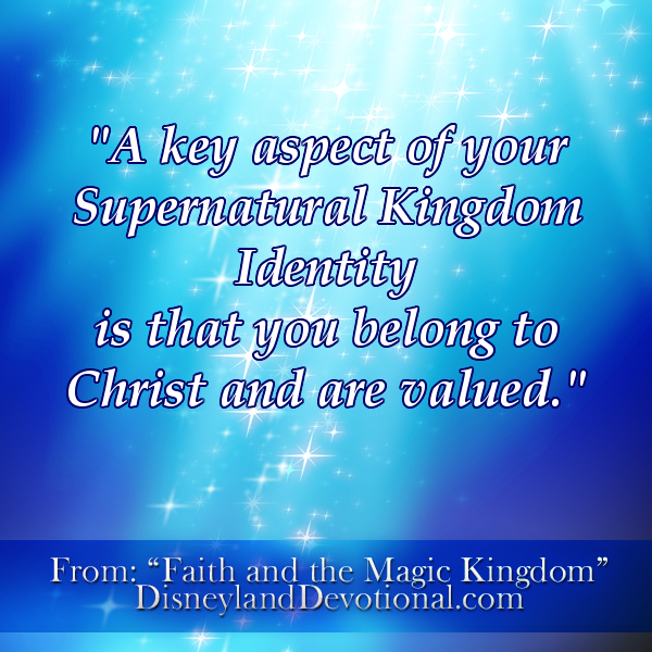 """A key aspect of your Supernatural Kingdom Identity is that you belong to Christ and are valued."""