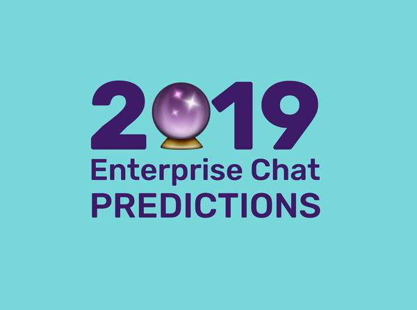 2019 enterprise chat predictions