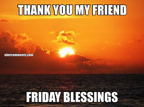 THANK YOU MY FRIEND FRIDAY BLESSINGS Friday Graphics For Facebook Tagged Facebook Tumblr