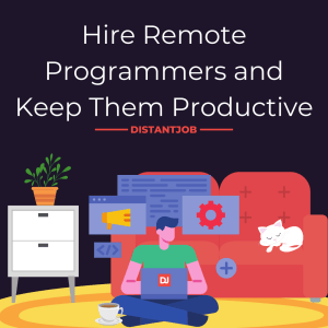 Hire Remote Programmers and Keep Them Productive