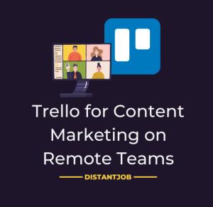 Trello for content marketing on remote teams