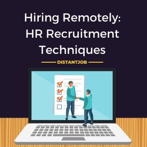 Hiring remotely: HR recruitment techniques