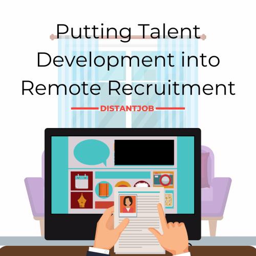 Talent development into remote recruiment process