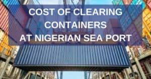 COST OF CLEARING CONTAINER OF 40FT AND 20FT AT LAGOS SEA CARGO PORTS APAPA AND TINCAN