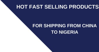 Hot Fast selling products for shipping from China to Nigeria