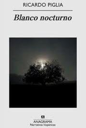 Para leer Blanco Nocturno de Ricardo Piglia