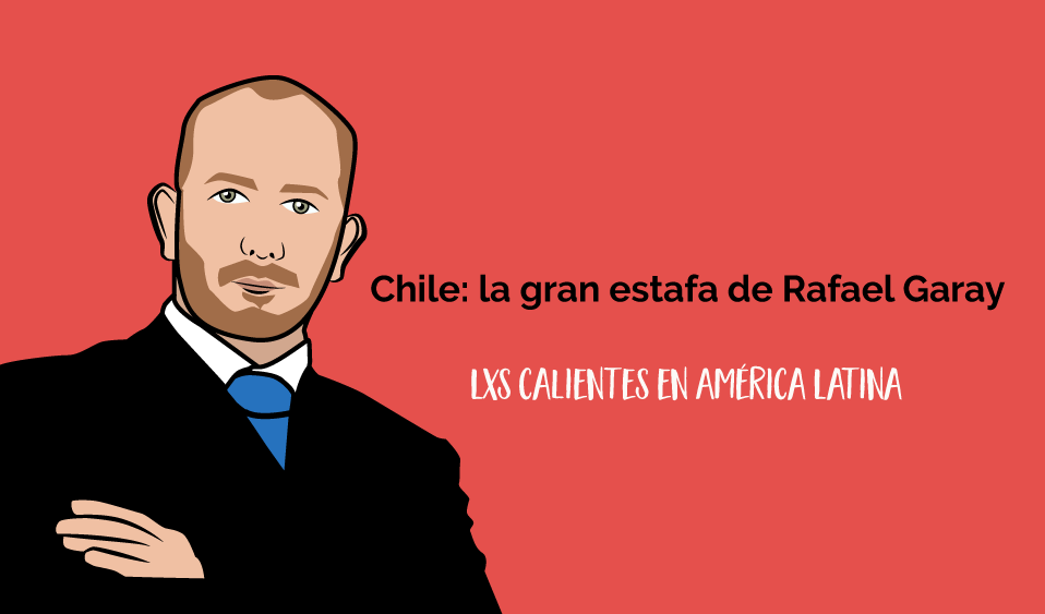 De Chile para el mundo: la gran estafa de Rafael Garay