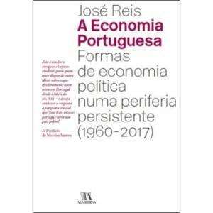 A Economia Portuguesa – Formas de Economia Política numa periferia persistente (1960-2017)
