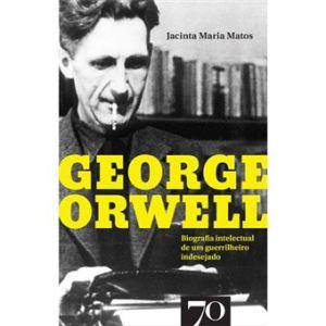 George Orwell – Biografia intelectual de um guerrilheiro indesejado