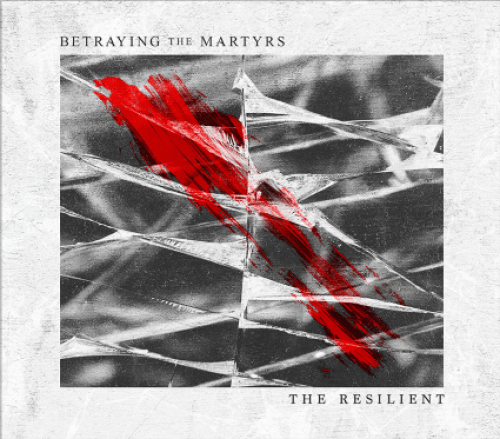 The Resilient - Betraying The Martyrs