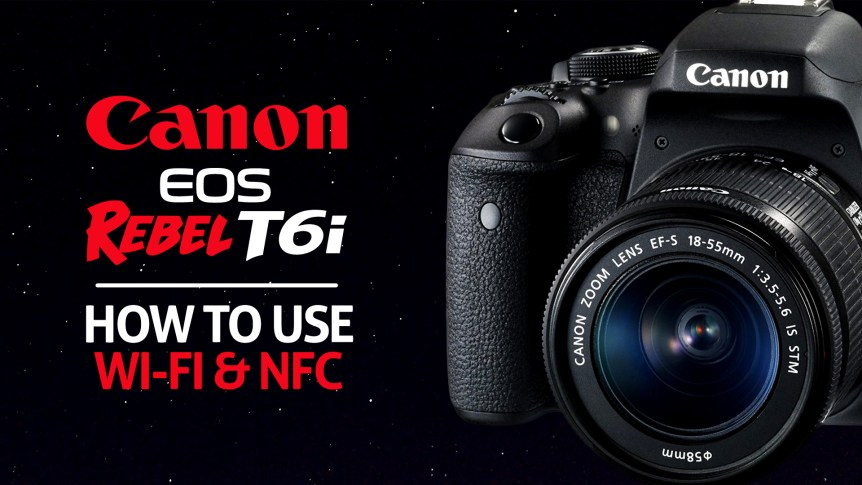 How to use Wifi & NFC on Canon t6i