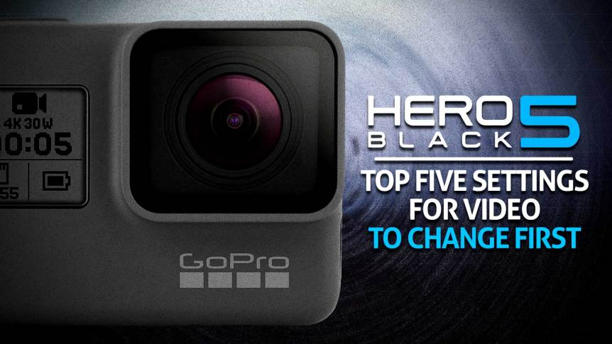 Top 5 Video Settings To Change On The GoPro Hero Black
