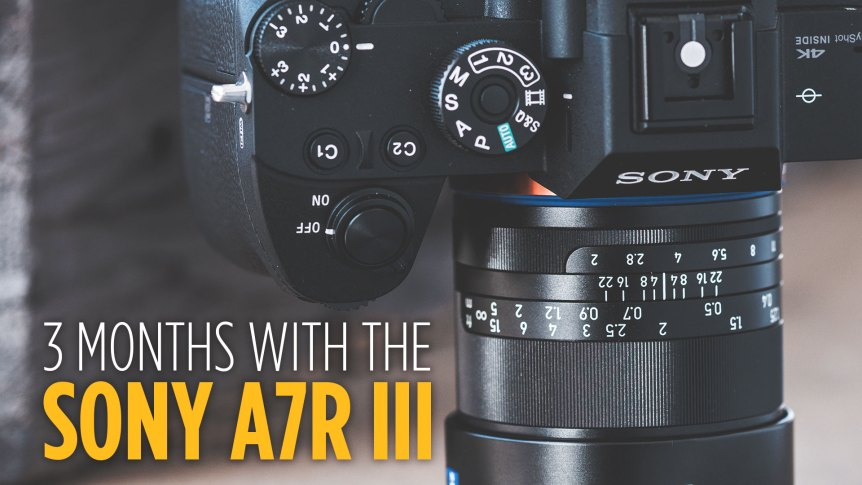 3 Months With The Sony a7R III
