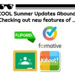 Lots of teachers' favorite tech tools get summer upgrades. See what's new in 2017 with Flipgrid, Google Classroom, Formative and Kahoot!