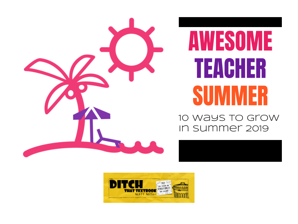 Awesome Teacher Summer: 10 ways to grow in summer 2019