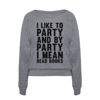 http://www.lookhuman.com/design/52484-i-like-to-party-and-by-party-i-mean-read-books?utm_source=pinterest&utm_medium=cpc&utm_campaign=pint+lh+52484-i-like-to-party-and-by-party-i-mean-read-books&pp=0