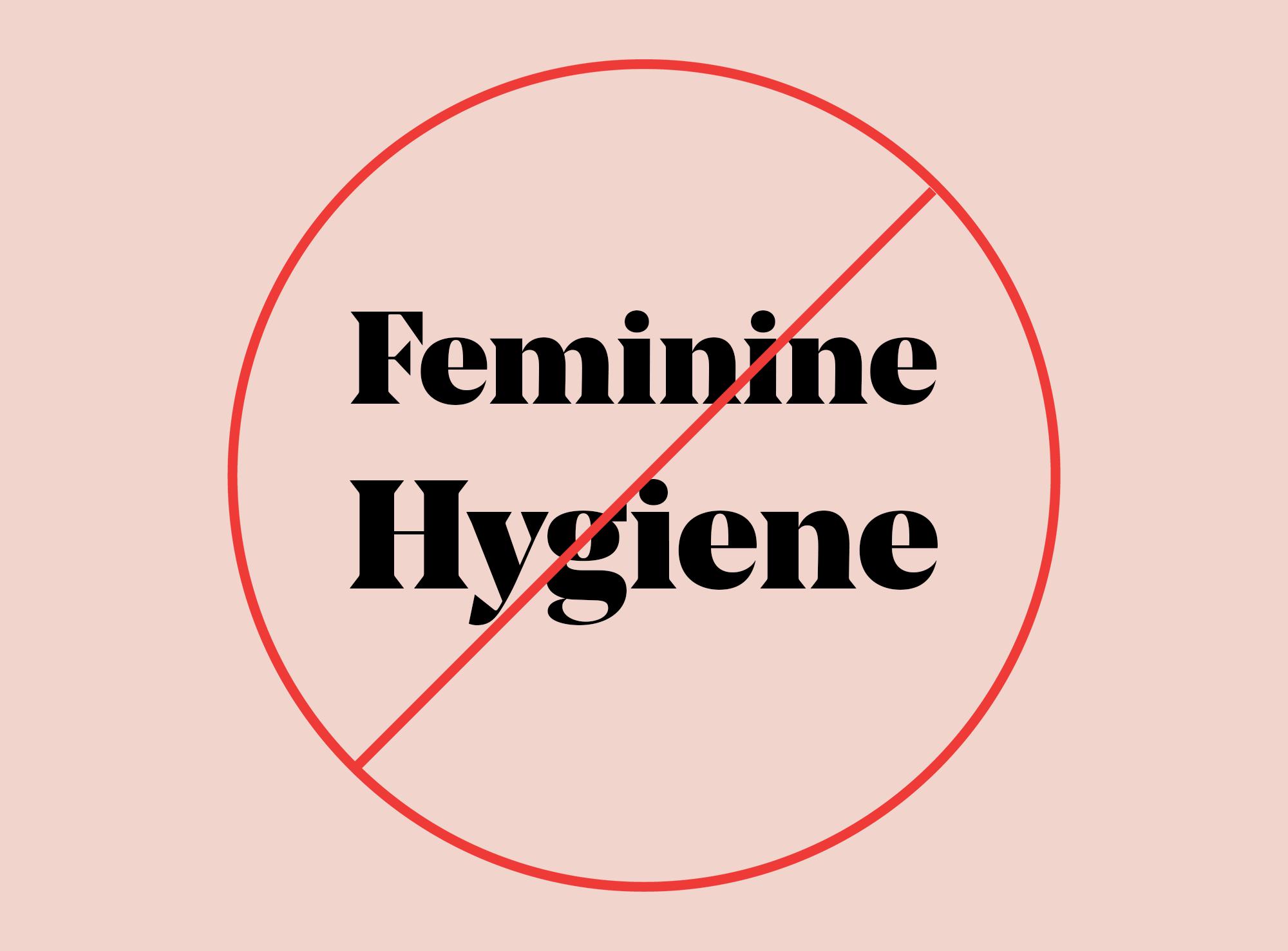 ditch the term feminine hygiene