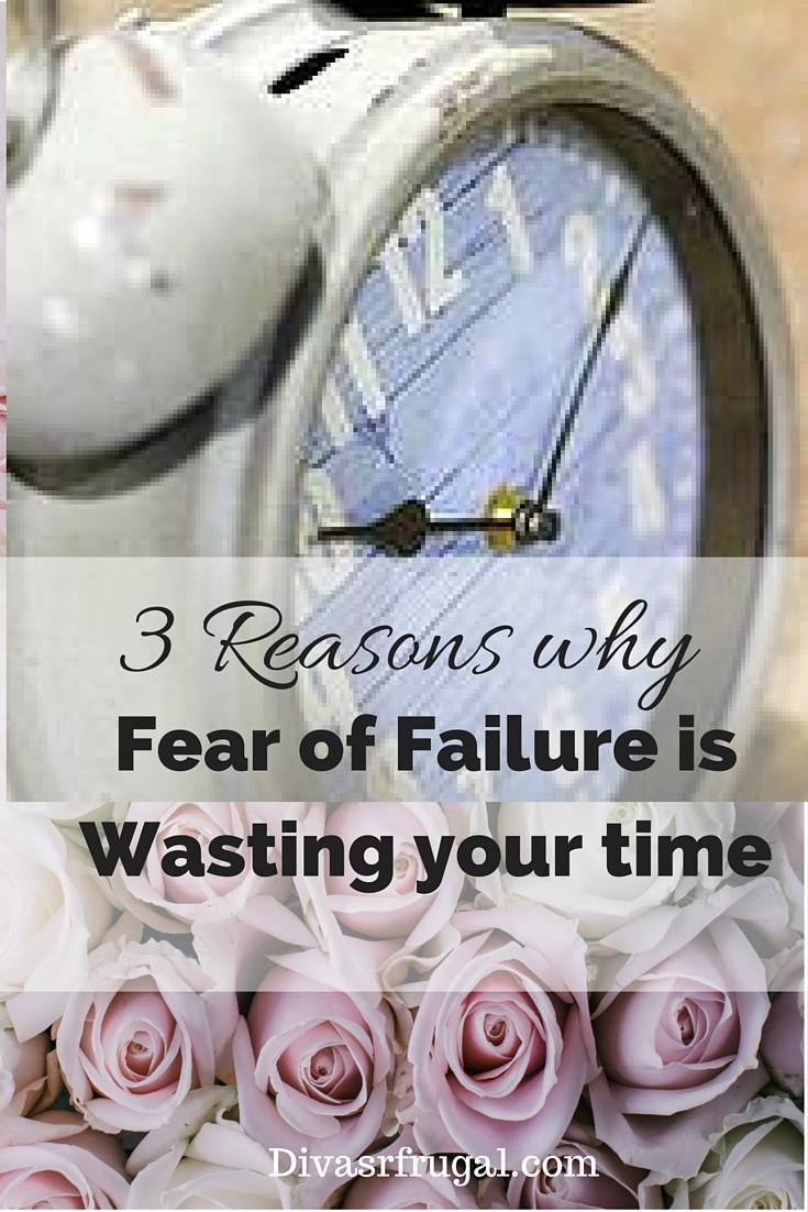 3 Reasons Why the Fear of Failure is Wasting your Time