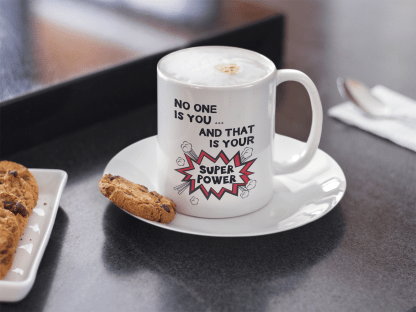 No one is you and that is your super power coffee mug