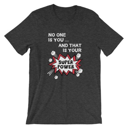 No One Is You And That Is Your Super Power T-Shirt