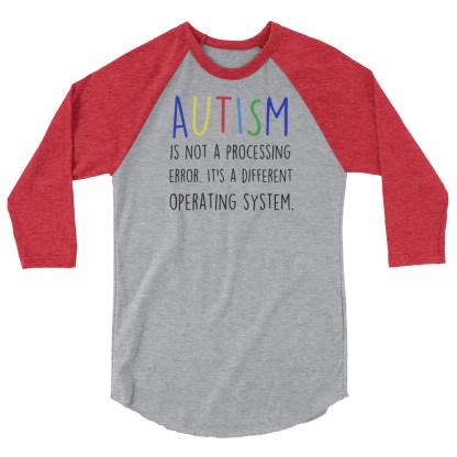 Autism is not a processing error 3/4 sleeve shirt