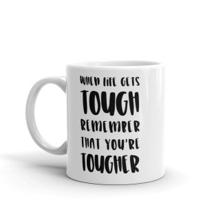 When Life Gets Tough Mug