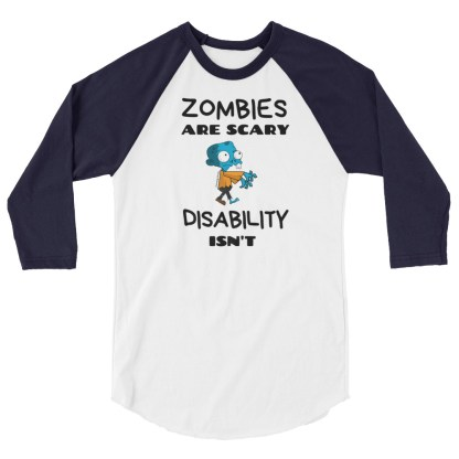 Zombies are Scary. Disability Isn't 3/4 sleeve raglan shirt