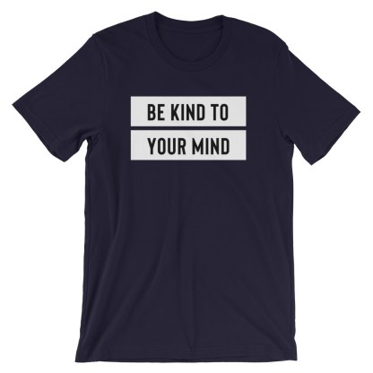 Be Kind to your Mind T-Shirt
