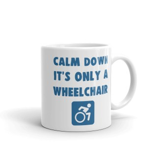 Calm Down, It's Only a Wheelchair Coffee Mug