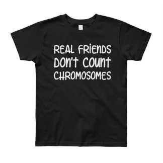 Real friends don't count chromosomes Youth T-Shirt (8yrs, 10yrs, 12 yrs)