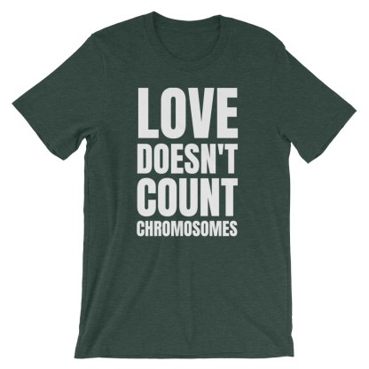 Love doesn't count chromosomes Unisex T-Shirt