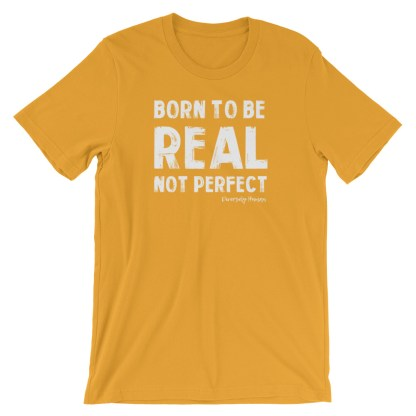 Born To Be Real, Not Perfect T-Shirt