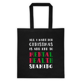 All I Want For Christmas Is An End To Mental Health Shaming Tote bag