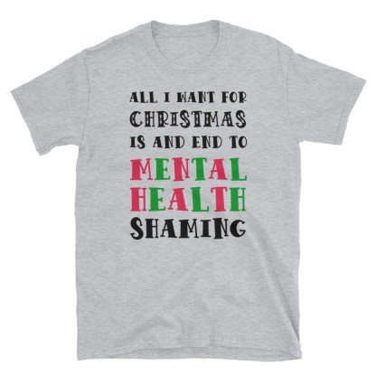 All I Want For Christmas Is An End To Mental Health Shaming T-Shirt