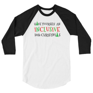 Have Yourself an Inclusive Little Christmas 3/4 sleeve raglan shirt