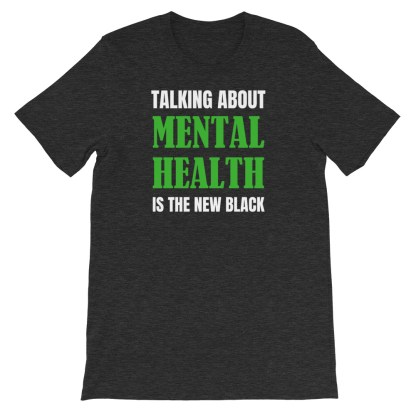 Talking about Mental Health is the new black T-Shirt