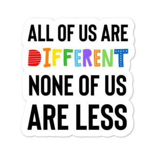 All of us are different None of us are less stickers