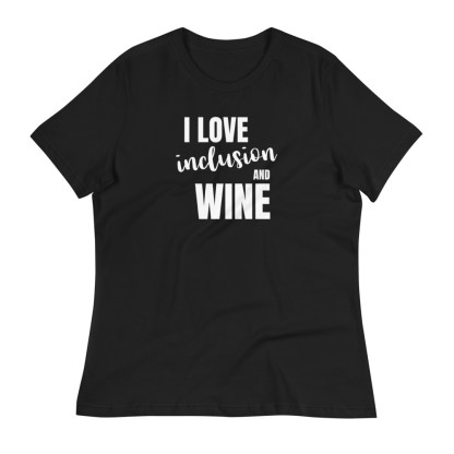 I love inclusion and wine Women's Relaxed T-Shirt